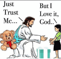 Just  Trust  But I  Love it,  God.. Trust God what he has is way bigger and better!