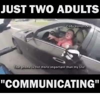 "Memes, 🤖, and Communication: JUST TWO ADULTS  Cody Hendricks  That phone is not more important than my life!  ""COMMUNICATING"""