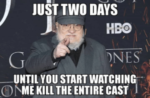 Game of Thrones, Hbo, and Nes: JUST TWO DAYS  HBO  NES  UNTIL YOU START WATCHING  DME KILL THE ENTIRE CAST