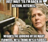 Looking forward to seeing Carol's return on Sunday!: JUST WAIT TILIM BACK IN  ACTION, BITCHES  NEGANTLL BE LOOKING ATSO MANY  FLOWERS HELL THINKHESA FLORIST Looking forward to seeing Carol's return on Sunday!