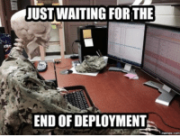 Deployment Memes: JUST WAITING FOR THE  END OF DEPLOYMENT