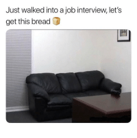 Funny, Job Interview, and Job: Just walked into a job interview, let's  get this bread You better not scroll past without saying GM