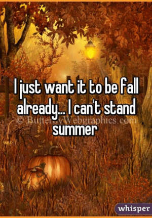 Summer, Com, and Whisper: just want it to be fal  already Icant stand  ButterWebgraphics.com  summer  whisper