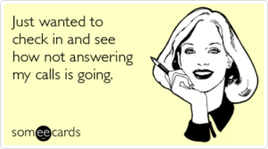 Phone, Someecards, and How: Just wanted to  check in and see  how not answering  my calls is going.  someecards Person Not Answering Phone | www.picturesso.com
