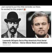Leonardo DiCaprio, Memes, and News: Just wanted to put this little reminder out there.  So excited for this project!  Leonardo DiCaprio Set to Play America's First Serial  Killer H.H. Holmes Horror Movie News and Reviews  ihorror.com The Departed is such a good movie