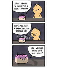 "Birthday, Memes, and Happy Birthday: JUST WANTED  TO WISH YOU A  HAPPY BIRTHDAY.  HOPE YOU HAVE  A GREAT DAY, YOU  DESERVE IT!  딨  HEY, WHATCHA  DOING WITH  THAT KNIFE? <p>Trust no one. via /r/memes <a href=""http://ift.tt/2FPlE3z"">http://ift.tt/2FPlE3z</a></p>"