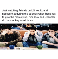 🙈🙉🙊 TheLADBible Friends IlluminatiConfirmed: Just watching Friends on US Netflix and  noticed that during the episode when Ross has  to give the monkey up, him Joey and Chandler  do the monkey emoji faces... 🙈🙉🙊 TheLADBible Friends IlluminatiConfirmed