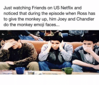 Oh yeah...: Just watching Friends on US Netflix and  noticed that during the episode when Ross has  to give the monkey up, him Joey and Chandler  do the monkey emoji faces... Oh yeah...