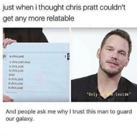 "Chris Pratt, Memes, and Animal: just when i thought chris pratt couldn't  get any more relatable  le is chris prott  is chris pratt dood  s chris prat  s chris prat  what  is chris prat  is chris prat  is chris prat  Only  inside""  And people ask me why I trust this man to guard  our galaxy. Chris is my spirit animal! Well goodnight guys"