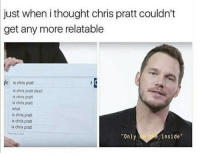 Chris: just when i thought chris pratt couldn't  get any more relatable  le is chris pratt  is chris pratt dead  is chris pratt  is chris pratt  what  is chris pratt  is chris pratt  is chris pratt  Only  inside""