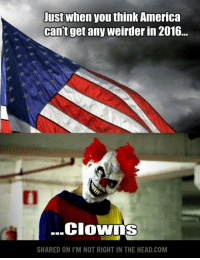 Submitted by Mark Hyde: Just when you think America  can't get any weirderin 2016...  Clowns  SHARED ON ITM NOT RIGHT IN THE HEAD.COM Submitted by Mark Hyde