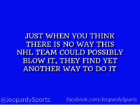 "Facebook, National Hockey League (NHL), and Sports: JUST WHEN YOU THINK  THERE IS NO WAY THIS  NHL TEAM COULD POSSIBLY  BLOW IT, THEY FIND YET  ANOTHER WAY TO DO IT  @JeopardySports facebook.com/JeopardySports ""Who are: the Washington Capitals?"" #JeopardySports #StanleyCup https://t.co/1YO8lFyg8N"