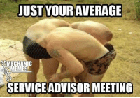 meeting: JUST YOURAVERAGE  MECHANIC  a MEMES  SERVICEADVISOR MEETING
