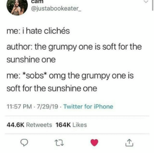 wholesome cliche: @justabookeater  me: i hate clichés  author: the grumpy one is soft for the  sunshine one  me: *sobs* omg the grumpy one is  soft for the sunshine one  11:57 PM 7/29/19 Twitter for iPhone  44.6K Retweets 164K Likes wholesome cliche