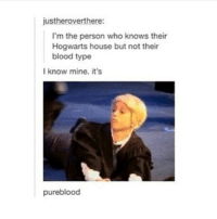 Memes, 🤖, and Blood Types: justheroverthere:  I'm the person who knows their  Hogwarts house but not their  blood type  I know mine. it's  pureblood i mean i know my blood type but yes. pureblood