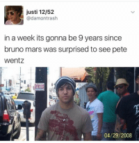 Peted: justi 12/52  @damontrash  in a week its gonna be 9 years since  bruno mars was surprised to see pete  Wentz  APARTMENT  FORRENT  04/29/2008