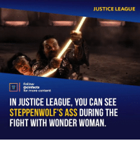 Ass, Butt, and Facts: JUSTICE LEAGUE  Follow  @cinfacts  for more content  IN JUSTICE LEAGUE, YOU CAN SEE  STEPPENWOLF'S ASS DURING THE  FIGHT WITH WONDER WOMAN. Quality Content is here. Unfortunately, Paramount wouldn't let the actor shave it, so they had to digitally remove each butt-hair. Your thoughts?⠀ -⠀ Follow @cinfacts for more amazing facts