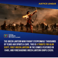Took all the gods, green lanterns, Amazons, Atlanteans, millions of mortals to hold off Steppenwolf. Then Superman just comes along and beats his ass...lol. Your thoughts?⠀ -⠀ Follow @cinfacts for more facts: JUSTICE LEAGUE  Follow  OINENA  ACTS  RT'İ | @cinfacts  for more content  THE GREEN LANTERN WHO FOUGHT STEPPENWOLF THOUSANDS  OF YEARS AGO SPORTS A CAPE. THIS IS A TRIBUTE FOR ALAN  SCOTT, FIRST GREEN LANTERN IN THE COMICS (FEATURED IN  1940), AND FORESHADOWS GREEN LANTERN CORPS (2020). Took all the gods, green lanterns, Amazons, Atlanteans, millions of mortals to hold off Steppenwolf. Then Superman just comes along and beats his ass...lol. Your thoughts?⠀ -⠀ Follow @cinfacts for more facts
