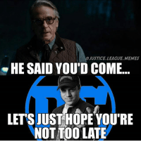 Geoff is the mystery help -Nightwing: JUSTICE LEAGUE.MEMES  HE SAID YOU'D COME  LET'S JUSTHOPEYOU'RE  NOT TOO LATE Geoff is the mystery help -Nightwing