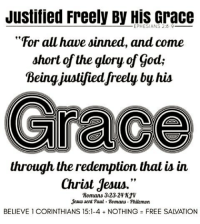 """Repost nonearegood.com: Justified Freely By EPHESIANS Grace  For all have sinned, and come  short of the glory of Godi  Being justifiedfreely by his  through the redemption thal isin  Christ Jesus.""""  Romans 3:23-24  Jesus sent Paul Homans Philemon  BELIEVE 1 CORINTHIANS 15:1-4 NOTHING FREE SALVATION Repost nonearegood.com"""