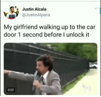 1 Second: Justin Alcala  @JustinAlpaca  ALVIN  My girlfriend walking up to the car  door 1 second before I unlock it  0:02