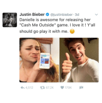 """Justin Bieber  ajustinbieber 3d  Danielle is awesome for releasing her  """"Cash Me Outside"""" game. I love it Y'all  should go play it with me  179K  4,512 RT @Comedycentralv: Even Justin Bieber is playing this """"Cash Me Outside"""" Game 😂😂😂 have y'all played it?"""