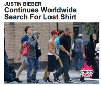 "<p><strong>Justin Bieber &hellip; searching</strong></p><p><a href=""http://www.ghettoredhot.com/justin-bieber-no-shirt/"">http://www.ghettoredhot.com/justin-bieber-no-shirt/</a></p>: JUSTIN BIEBER  Continues Worldwide  Search For Lost Shirt  ghetto  redhot <p><strong>Justin Bieber &hellip; searching</strong></p><p><a href=""http://www.ghettoredhot.com/justin-bieber-no-shirt/"">http://www.ghettoredhot.com/justin-bieber-no-shirt/</a></p>"