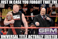 brocklesnar wrestling prowrestling professionalwrestling meme wrestlingmemes wwememes wwe nxt raw mondaynightraw sdlive smackdownlive tna impactwrestling totalnonstopaction impactonpop boundforglory bfg xdivision njpw newjapanprowrestling roh ringofhonor luchaunderground pwg: JUSTIN CASE YOU FORGOT THAT THE  LE  CITY  EXT AFAYETTE LA  GRAVITY FORGOT ME  UNIVERSAL TITLE ACTUALLY EXISTED brocklesnar wrestling prowrestling professionalwrestling meme wrestlingmemes wwememes wwe nxt raw mondaynightraw sdlive smackdownlive tna impactwrestling totalnonstopaction impactonpop boundforglory bfg xdivision njpw newjapanprowrestling roh ringofhonor luchaunderground pwg