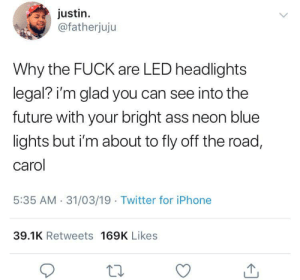 Lowest Effective Dose (LED) by farrukhsshah MORE MEMES: justin  @fatherjuju  Why the FUCK are LED headlights  legal? i'm glad you can see into the  future with your bright ass neon blue  lights but i'm about to fly off the road,  carol  5:35 AM 31/03/19 Twitter for iPhone  39.1K Retweets 169K Likes Lowest Effective Dose (LED) by farrukhsshah MORE MEMES