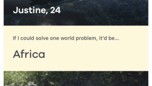 If I could solve one world problem, it'd be...: Justine, 24  If I could solve one world problem, it'd be...  Africa If I could solve one world problem, it'd be...