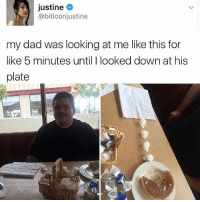 Dad, Memes, and Wow: justine  @biticonjustine  my dad was looking at me like this for  like 5 minutes until I looked down at his  plate Oh wow 😂😂