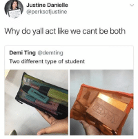 i procrastinate doing both 😩👌🏼👌🏼💯: Justine Danielle  @perksofjustine  Why do yall act like we cant be both  Demi Ting @demting  Two different type of student i procrastinate doing both 😩👌🏼👌🏼💯