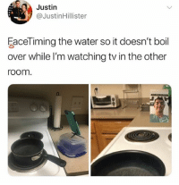 Memes, Water, and 🤖: Justirn  @Justinillister  aceTiming the water so it doesn't boil  over while l'm watching tv in the other  oom 🤣This guy is in 2038