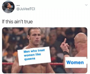 Pussy, True, and Women: @JuVeeTCI  If this ain't true  Men who treat  women like  queens  Women M'lady, where thou pussy is