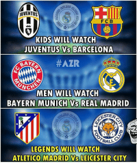 Atletico Madrid Vs Leicester🔥🔥😂 Follow @instatroll.soccer: JUVENTUS  F C B  KIDS WILL WATCH  JUVENTUS VS BARCELONA  BAYS  NG  MEN WILL WATCH  BAYERN MUNICH VS REAL MADRID  ROSTER  BALL  LEGENDS WILL WATCH  ATLETICO MADRID Vs LEICESTER CITY Atletico Madrid Vs Leicester🔥🔥😂 Follow @instatroll.soccer