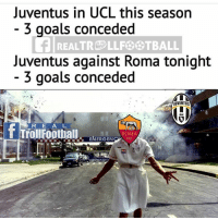 Goals, Memes, and Juventus: Juventus in UCL this season  3 goals conceded  REALTRE LLFBBTBALL  Juventus against Roma tonight  3 goals conceded  JUVENTUS  R E A L  ROMA  EMERGENC AS Roma 🔥
