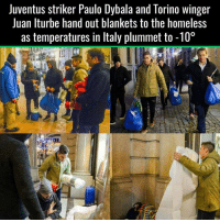 Homeless, Memes, and Juventus: Juventus striker Paulo Dybala and Torino Winger  Juan Iturbe hand out blankets to the homeless  as temperatures in ltaly plummet to -10° This 💝💝💝💝💝  #maddy