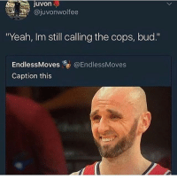 """Funny, Yeah, and Queen: Juvon  uvonwolfee  """"Yeah, Im still calling the cops, bud.""""  EndlessMoves@EndlessMoves  Caption this It's sad nigga hours my queen left me on Read and now idk what to do 😤 • 👉Follow me @no_chillbruh for more"""