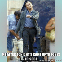 After tonight's episode.: MEAFTERTONIGHT'S GAME OF THRONES  EPISODE  memegenerator net After tonight's episode.