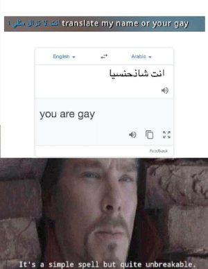Unbreakable by uku_oobik MORE MEMES: Jyasi translate my name or your gay  Arabic  English  انت شالحنسىا  you are gay  Feedback  It's a simple spell but quite unbreakable. Unbreakable by uku_oobik MORE MEMES