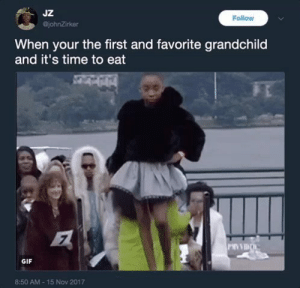 Gif, Time, and Nov: JZ  johnZirker  Follow  When your the first and favorite grandchild  and it's time to eat  GIF  8:50 AM 15 Nov 2017 Wait your turn