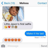 K Back (10) Melissa  Contact  Little Jason's first selfie  Make it his last  Read 1:19 PM  Send  Message Honesty is the best policy