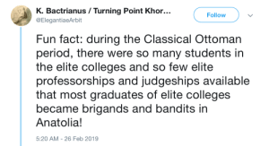 College, Goals, and Period: K. Bactrianus / Turning Point Khor...  Follow  @ElegantiaeArbit  Fun fact: during the Classical Ottoman  period, there were so many students in  the elite colleges and so few elite  professorships and judgeships available  that most graduates of elite colleges  became brigands and bandits in  Anatolia!  5:20 AM 26 Feb 2019  - reconstructionist-mothraism:  systlin: eqbalahmad-edwardsaid-archive: Goals Hey fellow owners of college degrees that turned out to be useless; I've got a career plan for us  Be the army of brigands and bandits you wish to see in the world.