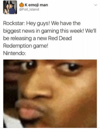 (y) Games Rock My World: K emoji man  @Foil Island  Rockstar: Hey guys! We have the  biggest news in gaming this week! We'll  be releasing a new Red Dead  Redemption game!  Nintendo (y) Games Rock My World