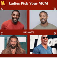 Choose your man ladies 😁⬇️⬇️ . KraksTV MCM IdrisElba JasonMomoa MichaelBJordan TheRock: K  Ladies Pick Your MCM  @KraksTV Choose your man ladies 😁⬇️⬇️ . KraksTV MCM IdrisElba JasonMomoa MichaelBJordan TheRock