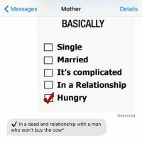 Moo like no one is watching! crazyjewishmom (hilarious meme via @YOURMOMSATONMYFACE): K Mother  Details  Messages  BASICALLY  Single  Married  It's complicated  In a Relationship  Hungry  Delivered  V In a dead end relationship with a man  who won't buy the cow Moo like no one is watching! crazyjewishmom (hilarious meme via @YOURMOMSATONMYFACE)