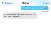 Happy nationalboyfriendday 😘 tag your significant other! crazyjewishmom: K Mother  Details  Messages  It's national boyfriend day!!!  Delivered  Whoopdeedoo! Happy national NOT UR  HUSBAND day to u! Happy nationalboyfriendday 😘 tag your significant other! crazyjewishmom