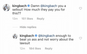 I have too much free time 🤦🏾‍♂️ https://t.co/MgiT5VB91w: k.ngbach# Damn @kingbach you a  sellout! How much they pay you for  this??  13m 151 likes Reply  Hide replies  kingbach @kingbach enough to  beat yo ass and not worry about the  lawsuit  12m 184 likes Reply I have too much free time 🤦🏾‍♂️ https://t.co/MgiT5VB91w