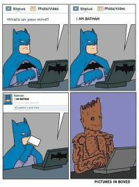 i am batman: K] status  Photo/Video  Status  Photo/Video  What's on your mind?  I AM BATMAN  Batman  IAM BATMAN  GROOT LIKES THIS  PICTURES IN 8OXES