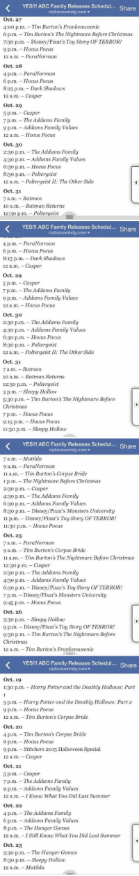 Abc, Batman, and Casper: K YES!!! ABC Family Releases Schedul...  Share  radionowindy com  v  Oct. 27  4:oo p.m. Tim Burton's Frankenweenie  6 p.m. Tim Burton's The Nightmare Before Christmas  7:30 p.m. Disney/Pixar's Toy Story OF TERROR!  9 p.m. Hocus Pocus  12 a.m. ParaNorman  Oct. 28  4 p.m. Para Norman  6 p.m. Hocus Pocus  8:15 p.m. Dark Shadows  12 a.m. Casper  Oct. 29  5 p.m. Casper  7 p.m. The Addams Family  9 p.m. Addams Family Values  12 a.m. Hocus Pocus  Oct. 30  2:30 p.m. The Addams Family  4:30 p.m. Addams Family Values  6:30 p.m. Hocus Pocus  8:30 p.m. Poltergeist  12 a.m. Poltergeist II: The Other Side  Oct. 31  7 a.m. Batman  10 am. Batman Returns  12:30 p.m. Poltergeist   K YES!!! ABC Family Releases Schedul...  Share  radionowindy com  4 p.m. Para Norman  6 p.m. Hocus Pocus  8:15 p.m. Dark Shadows  12 a.m. Casper  Oct. 29  5 p.m. Casper  7 p.m. The Addams Family  9 p.m. Addams Family Values  12 a.m. Hocus Pocus  Oct. 30  2:30 p.m. The Addams Family  4:30 p.m. -Addams Family Values  6:30 p.m. Hocus Pocus  8:30 p.m. Poltergeist  12 a.m. Poltergeist II: The Other Side  Oct. 31  7 a.m. Batman  10 a.m. Batman Returns  12:30 p.m. Poltergeist  3 p.m.  -Sleepy Hollow  5:30 p.m. Tim Burton's The Nightmare Before  Christmas  7 p.m. Hocus Pocus  9:15 p.m. Hocus Pocus  11:30 p.m. Sleepy Hollow   YES!!! ABC Family Releases Schedul... Share  radionowindy com v  7 a.m. Matilda  9 a.m. Para Norman  11 a.m. Tim Burton's Corpse Bride  1 p.m. The Nightmare Before Christmas  2:30 p.m. Casper  4:30 p.m. The Addams Family  6:30 p.m. Addams Family Values  8:30 p.m. Disney/Pixar's Monsters University  11 p.m. Disney/Pixar's Toy Story OF TERROR!  11:30 p.m. Hocus Pocus  Oct. 25  7 a.m.  Para Norman  9 a.m. Tim Burton's Corpse Bride  11 a.m  12:30 p.m. Casper  2:30 p.m. The Addams Family  4:30 p.m. Addams Family Values  6:30 p.m. Disney/Pixar's Toy Story OF TERROR!  7 p.m. Disney/Pixar's Monsters University  9:45 p.m. Hocus Pocus  Oct. 26  5:30 p.m.- Sleepy Hollow  9 p.m. Disney/Pixar's Toy Story OF TERROR!  9:30 p.m. Tim Burton's The Nightmare Before  Christmas  12 a.m. Tim Burton's Frankenweenie   K YES!!! ABC Family Releases Schedul...  Share  radionowindy com v  Oct. 19  1:30 p.m. Harry Potter and the Deathly Hallows: Part  5 p.m. Harry Potter and the Deathly Hallows: Part 2  9 p.m. Hocus Pocus  12 a.m. Tim Burton's Corpse Bride  Oct. 20  4 p.m. Tim Burton's Corpse Bride  6 p.m. Hocus Pocus  9 p.m. Stitchers 2015 Halloween Special  12 a.m. Casper  Oct. 21  5 p.m. Casper  7 p.m. The Addams Family  9 m. Addams Family Values  12 a.m. -IKnow What You Did Last Summer  Oct. 22  4 p.m. The Addams Family  6 p.m. Addams Family Values  8 p.m. The Hunger Games  12 a.m. -IStill Know What You Did Last Summer  Oct. 23  5:30 p.m. The Hunger Games  8:30 p.m. Sleepy Hollow  12 a.m. Matilda ABC Family and chill? 😍